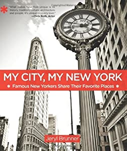 My City, My New York: Famous New Yorkers Share Their Favorite Places by Jeryl Brunner (2011-10-04)