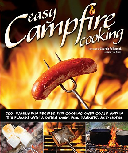 Easy Campfire Cooking: 200+ Family Fun Recipes