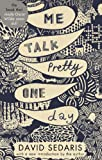 Front cover for the book Me Talk Pretty One Day by David Sedaris