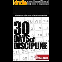 30 days of Discipline: A Guide of Becoming a Disciplined Ass-Kicker