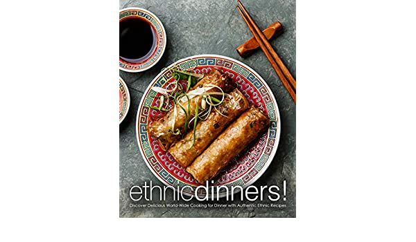 Ethnic Dinners!: Discover Delicious World-Wide Cooking for Dinner with Authentic Ethnic Recipes - Kindle edition by BookSumo Press.