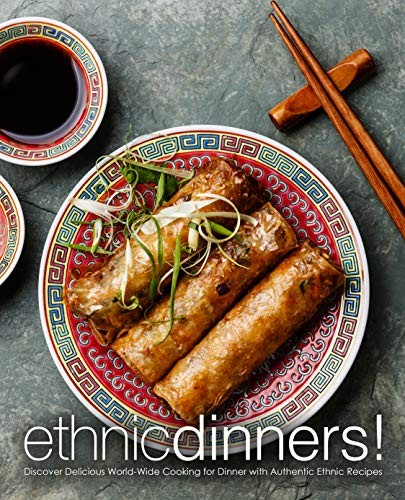Ethnic Dinners!: Discover Delicious World-Wide Cooking for Dinner with Authentic Ethnic Recipes by BookSumo Press