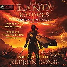 The Land: Raiders: A LitRPG Saga: Chaos Seeds, Book 6 Audiobook by Aleron Kong Narrated by Nick Podehl