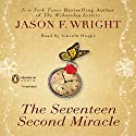 The Seventeen Second Miracle Audiobook by Jason F. Wright Narrated by Lincoln Hoppe