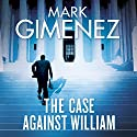 The Case Against William Audiobook by Mark Gimenez Narrated by Jeff Harding