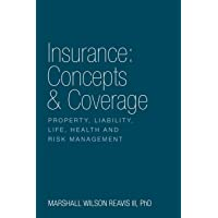 Insurance: Concepts & Coverage: Property, Liability, Life, Health and Risk Management