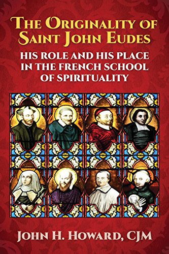 The Originality of Saint John Eudes: His Role and His Place in The French School of Spirituality (Eudist History)