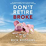 Don't Retire Broke: An Indespensible Guide to Tax-Efficient Retirement Planning and Financial Freedom