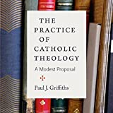 The Practice of Catholic Theology: A Modest Proposal