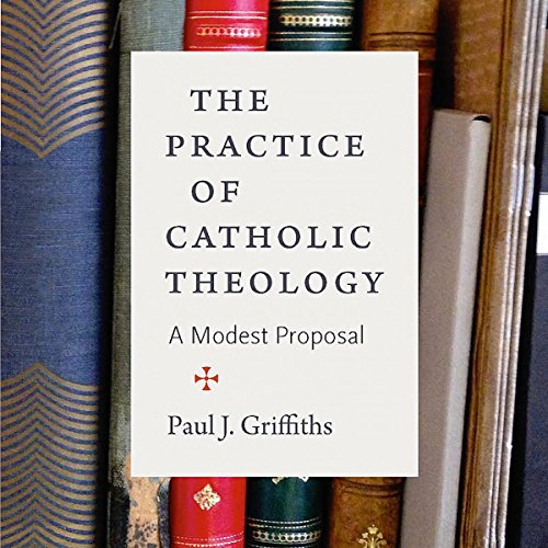 The Practice of Catholic Theology: A Modest Proposal by University Press Audiobooks