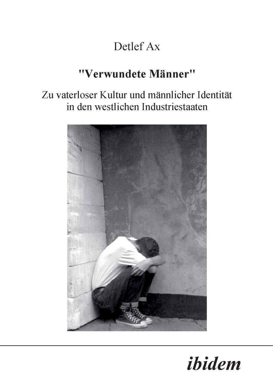 Verwundete Männer: Zu vaterloser Kultur und männlicher Identität in den westlichen Industriestaaten (German Edition) pdf epub