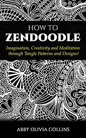 HOW TO ZENDOODLE Imagination Creativity And Meditation Through Classy Zendoodle Patterns
