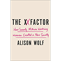 The XX Factor: How the Rise of Working Women Has Created a Far Less Equal World (English Edition)