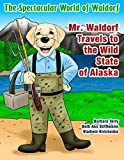 Mr. Waldorf Travels to the Wild State of Alaska (The Spectacular World of Waldorf)