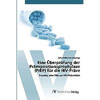 Eine Überprüfung der Präexpositionsprophylaxe (PrEP) für die HIV-Präve: Truvada, eine Pille zur HIV-Prävention (German Edition)