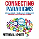 Connecting Paradigms: A Trauma Informed & Neurobiological Framework for Motivational Interviewing Implementation Audiobook by Matthew S. Bennett Narrated by Nathan W. Wood