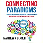 Connecting Paradigms: A Trauma Informed & Neurobiological Framework for Motivational Interviewing Implementation | Matthew S. Bennett