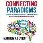 Connecting Paradigms: A Trauma Informed & Neurobiological Framework for Motivational Interviewing Implementation | Matthew S. Bennett
