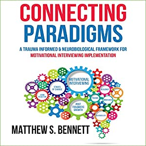 Connecting Paradigms: A Trauma Informed & Neurobiological Framework for Motivational Interviewing Implementation Audiobook