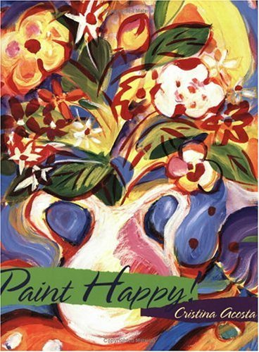 Read Online By Cristina Acosta Paint Happy! (1st First Edition) [Paperback] ebook