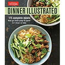 Dinner Illustrated: 175 Complete Meals, Prep to Table in 1 Hour or Less