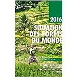 Situation des Forêts du monde 2016: Forêts et agriculture: défis et possibilités concernant l'utilisation des terres (French Edition)