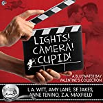 Lights, Camera, Cupid!: A Bluewater Bay Valentine's Day Anthology | SE Jakes,Amy Lane,Z.A. Maxfield,Anne Tenino,L.A. Witt