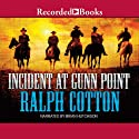 Incident at Gunn Point Audiobook by Ralph Cotton Narrated by Brian Hutchinson
