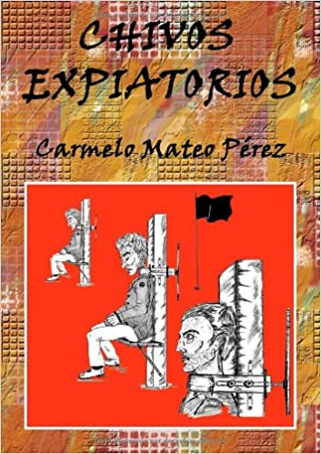 Chivos Expiatorios (Spanish Edition): Carmelo Mateo Pérez: 9788461654086: Amazon.com: Books