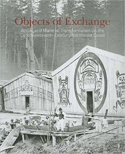 Objects of Exchange: Social and Material Transformation on the Late Nineteenth-Century Northwest Coast by Aaron Glass (2011-02-22)