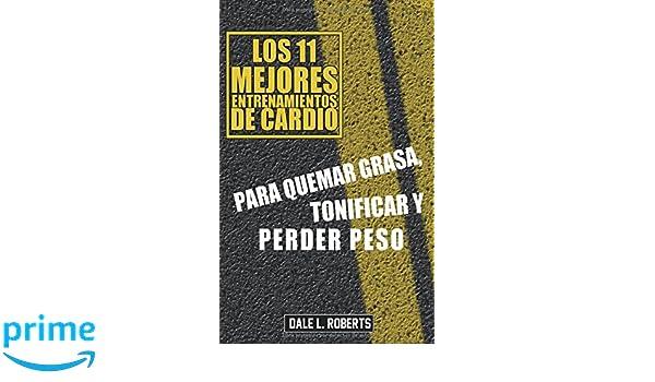 Los 11 mejores entrenamientos de cardio, Para quemar grasa, tonificar y perder peso (Spanish Edition): Dale L. Roberts, Manuel Bento Falcón: 9781507159316: ...