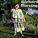 Richard Herring in Fiji Radio/TV Program by Richard Herring Narrated by Richard Herring