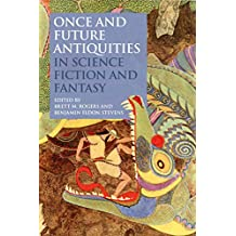 Once and Future Antiquities in Science Fiction and Fantasy