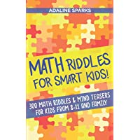 Math Riddles For Smart Kids!: 300 Math Riddles For Kids From 8 To 11 And Family