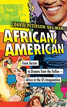 Download for free African, American: From Tarzan to Dreams from My Father – Africa in the US Imagination