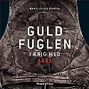 Guldfuglen: I krig med AK81 [Golden Bird: At War with AK81] Audiobook by Marie Louise Toksvig Narrated by Marie Louise Toksvig