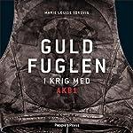 Guldfuglen: I krig med AK81 [Golden Bird: At War with AK81]   Marie Louise Toksvig