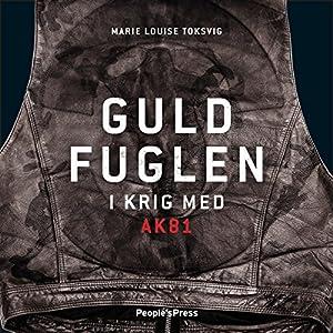 Guldfuglen: I krig med AK81 [Golden Bird: At War with AK81] Audiobook