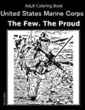 United States Marine Corps - The Few. The Proud. Adult Coloring Book: Patriotic Coloring Book In Honor Those Who Protect Freedom
