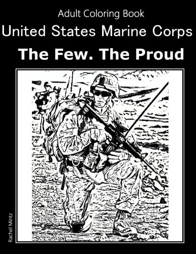 United States Marine Corps - The Few. The Proud. Adult Coloring Book: Patriotic Coloring Book In Honor Those Who Protect Freedom ()