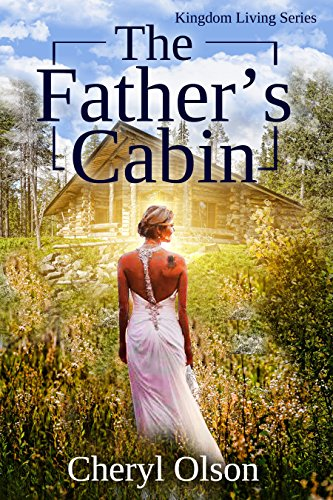 The Father's Cabin (Kingdom Living series Book 1) by [Olson, Cheryl]