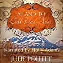 A Land to Call Her Own: A Novel Audiobook by  Julie Pollitt Narrated by  Holly Adams