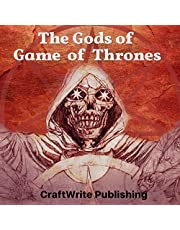 The Gods of Game of Thrones: A Critical Look: Game of Thrones Mysteries and Lore, Book 6