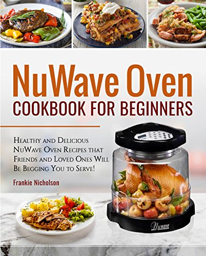 NuWave Oven Cookbook For Beginners: Healthy and Delicious NuWave Oven Recipes...
