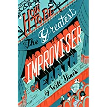 How to Be The Greatest Improviser on Earth (English Edition)