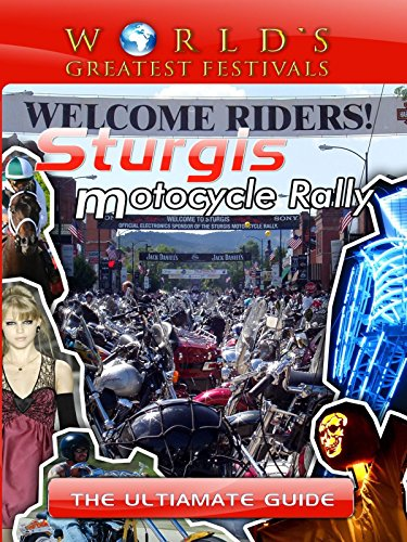 World's Greatest Festivals - The Ultimate Guide to the Sturgis Motorcycle ()
