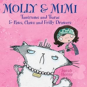 Molly & Mimi: Tantrums and Tiaras & Paws, Claws and Frilly Drawers Audiobook