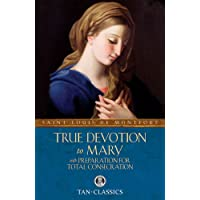 True Devotion to Mary: with Preparation for Total Consecration (Tan Classics)