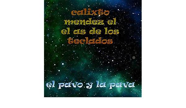 El Pavo Y La Pava by Calixto Mendez El As De Los Teclados on Amazon Music - Amazon.com