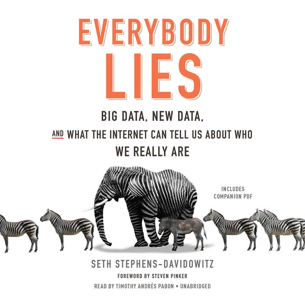 Everybody Lies; Big Data, New Data, and What the Internet Reveals About Who We Really Are